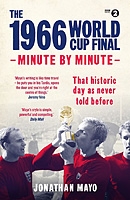 The 1966 World Cup Final � Minute by Minute � That historic day as never told before
