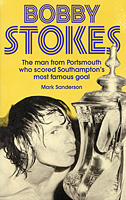 Bobby Stokes � The man from Portsmouth who scored Southampton's most famous goal