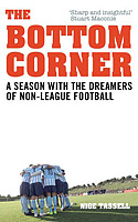 The Bottom Corner � A Season with the Dreamers of Non-League football