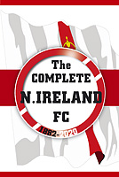 The Complete Northern Ireland FC 1882-2020