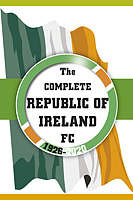 The Complete Republic of Ireland FC 1926-2020