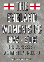 The England Women's FC 1972-2018 – The Lionesses – A Statistical Record