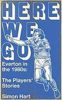 Here We Go � Everton in the 1980s � The Players' Stories