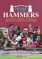 Home of the Hammers � West Ham United's 112 years at The Boleyn Ground, Upton Park
