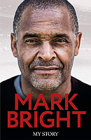 Mark Bright – From Foster Care to Footballer – My Story – SIGNED