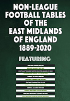 Non-League Football Tables of the East Midlands of England 1889-2020
