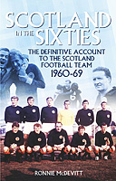 Scotland in the Sixties � The Definitive Account of the Scotland Football Team 1960-69