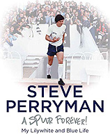 Steve Perryman – A Spur Forever! My Lilywhite and Blue Life – SIGNED BOOK
