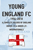 Young England FC 1954-2018 – A Complete Record of England Under-23 & Under-21 Internationals